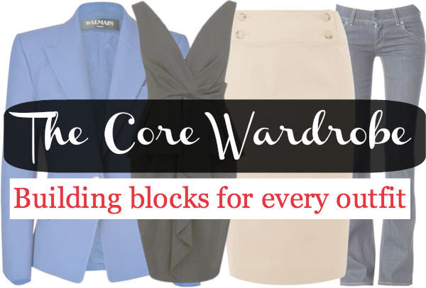 The Core Wardrobe: Essential garment building blocks for every wardrobe