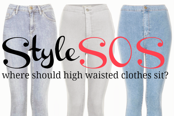 Style SOS: Where should high waisted clothes sit?