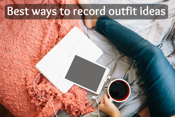 Best ways to record outfit ideas