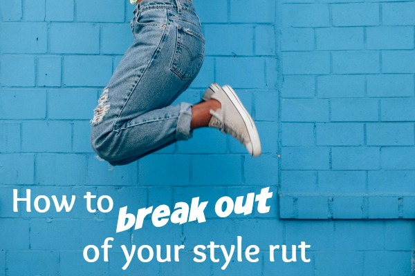How to break out of your style rut